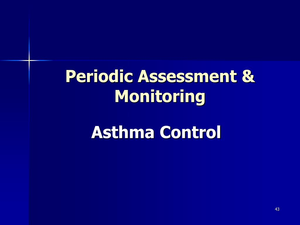 Periodic Assessment & Monitoring