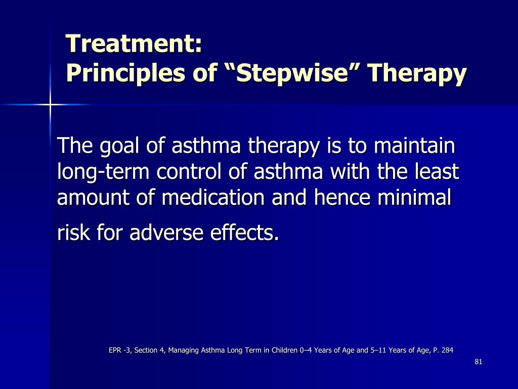 The goal of asthma therapy is to maintain     long-term control of asthma with the least amount of medication and hence minimal     risk for adverse effects.