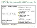 arvs not recommended in initial treatment 1