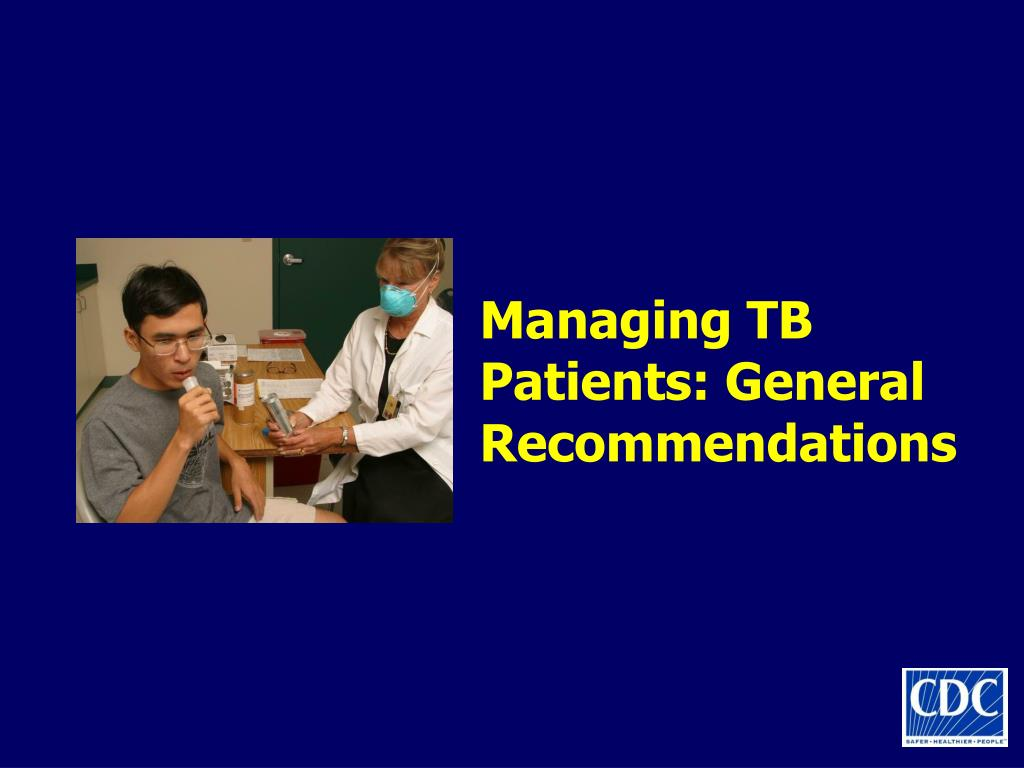Managing TB Patients: General Recommendations