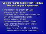 costs for large facility with residual risk and engine replacement36