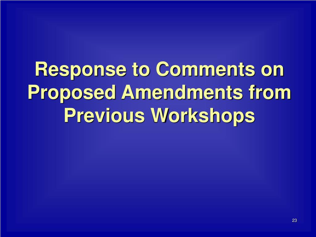 Response to Comments on Proposed Amendments from Previous Workshops