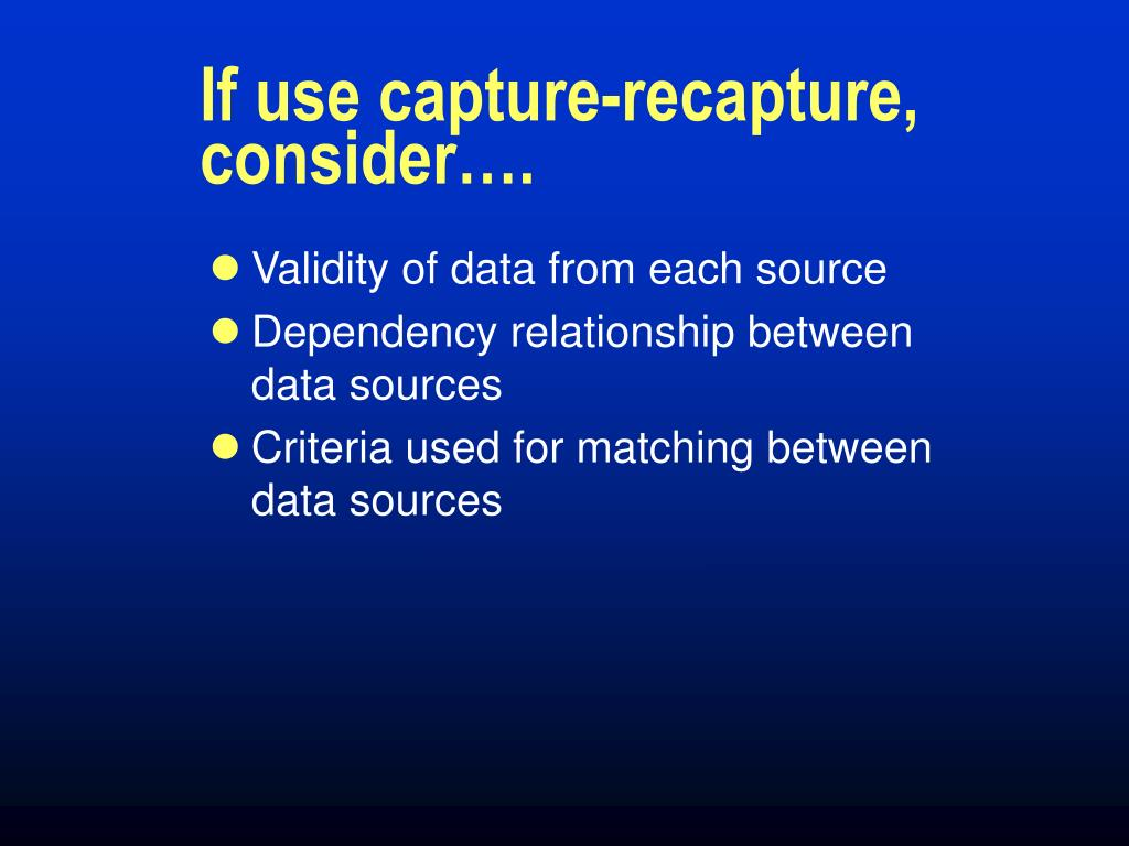 If use capture-recapture, consider….