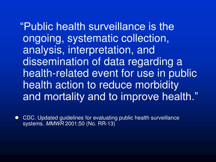 """Public health surveillance is the ongoing, systematic collection, analysis, interpretation, and d..."