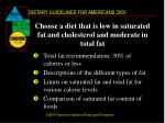 choose a diet that is low in saturated fat and cholesterol and moderate in total fat
