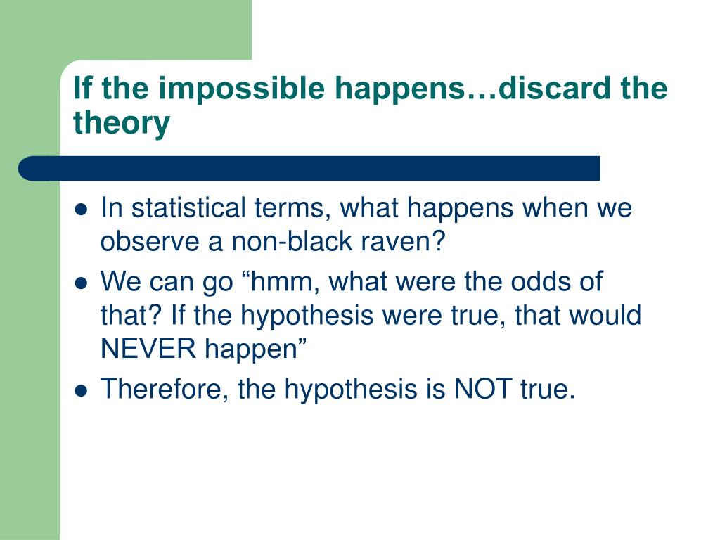 If the impossible happens…discard the theory