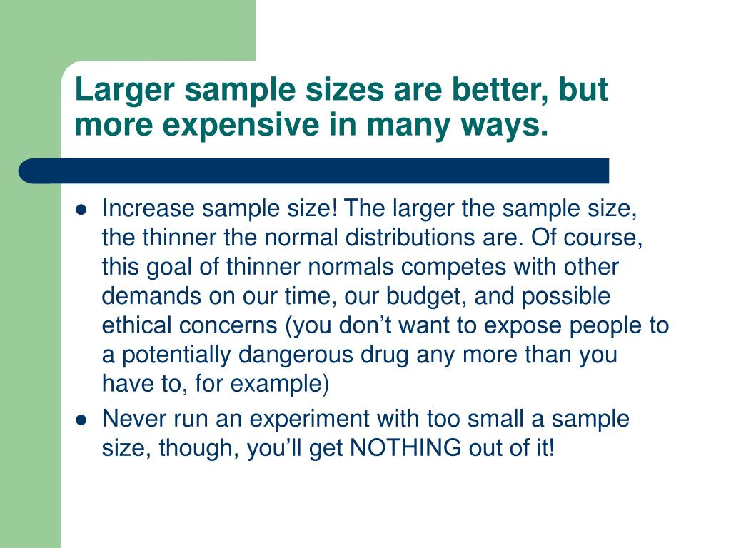 Larger sample sizes are better, but more expensive in many ways.