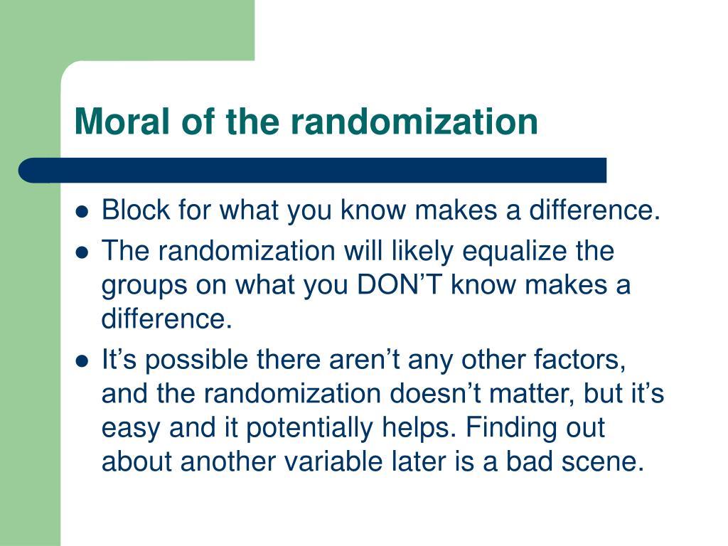 Moral of the randomization