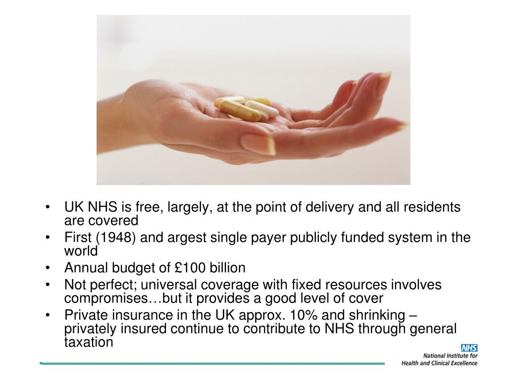 UK NHS is free, largely, at the point of delivery and all residents are covered