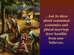 but its ideas about communal economics and plural marriage drew hostility from non believers
