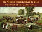 the religious group resolved to move westward often by handcarts