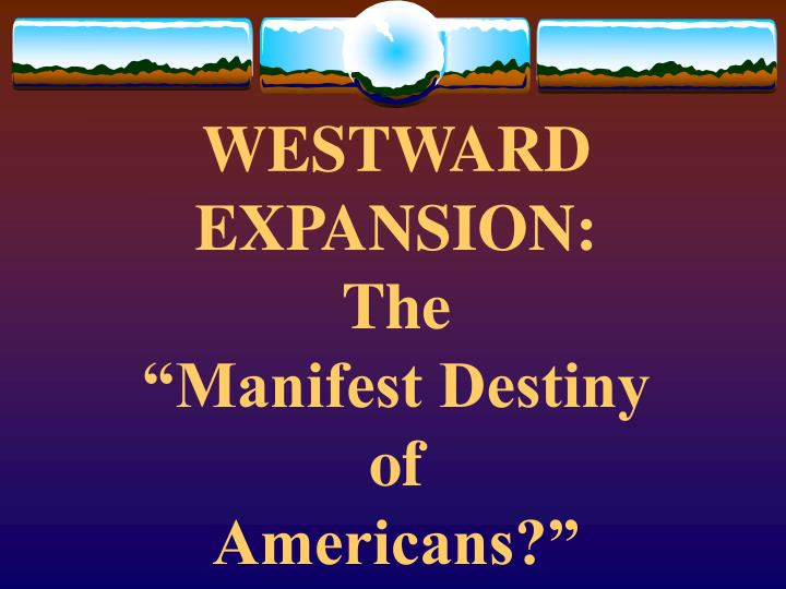 westward expansion the manifest destiny of americans n.
