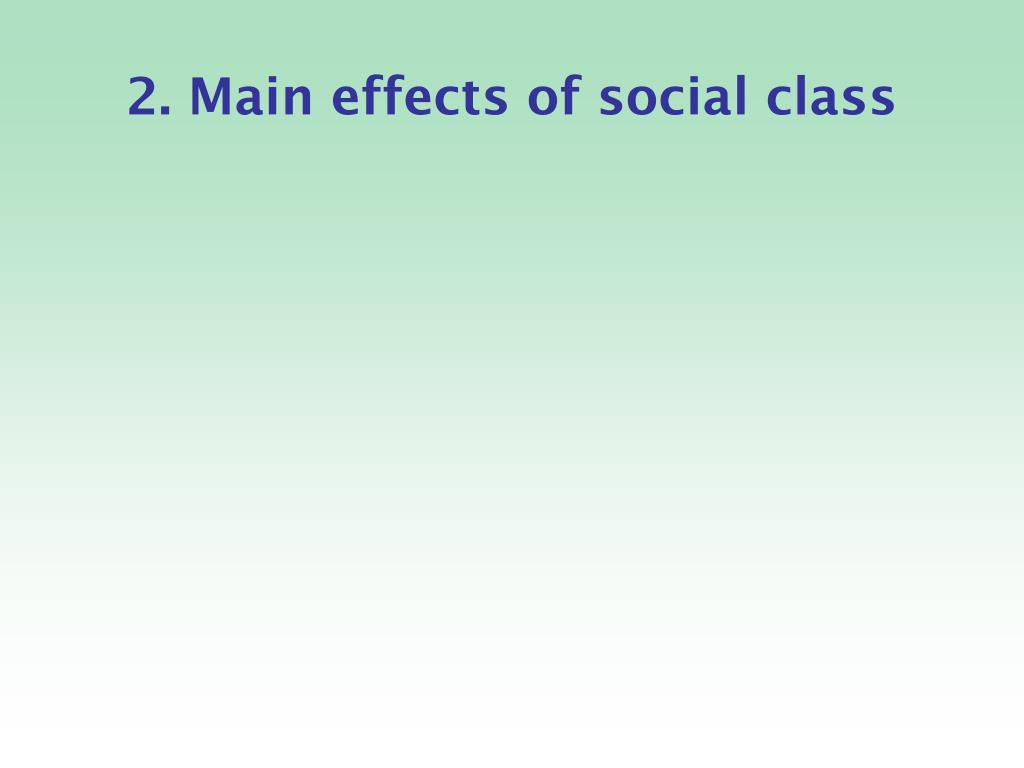 2. Main effects of social class