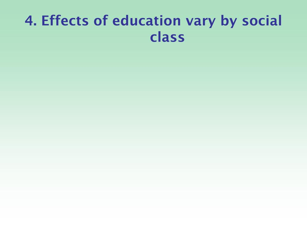 4. Effects of education vary by social class