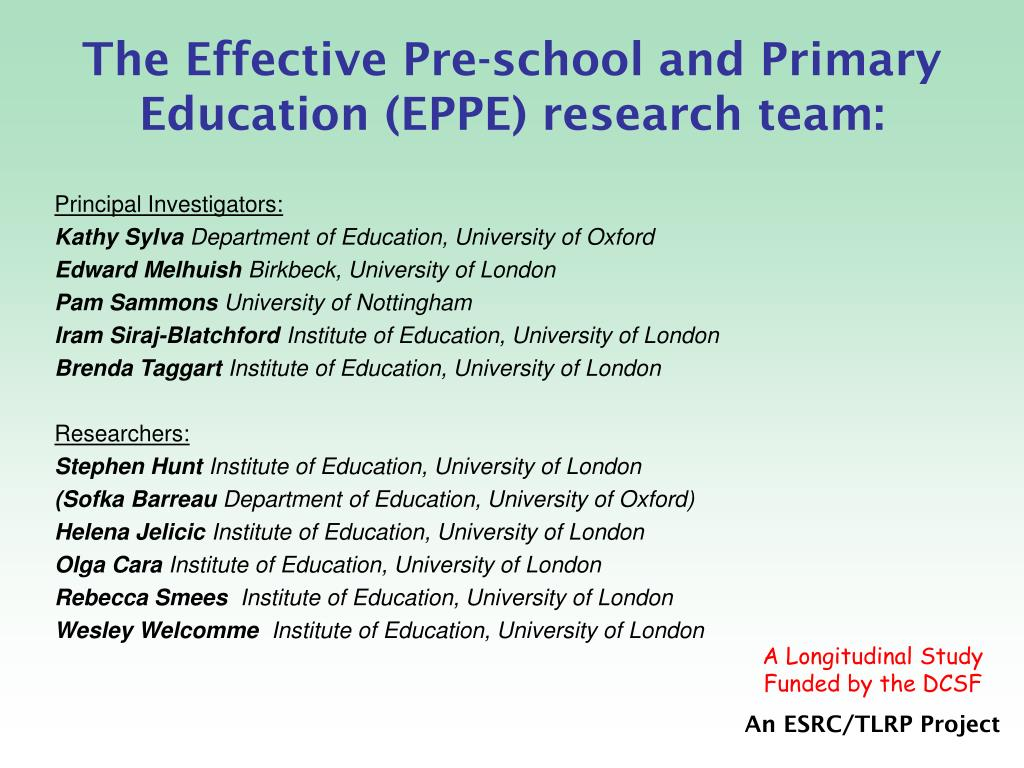 The Effective Pre-school and Primary Education (EPPE) research team: