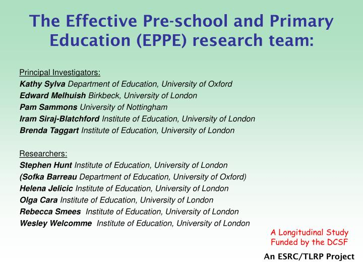 The effective pre school and primary education eppe research team