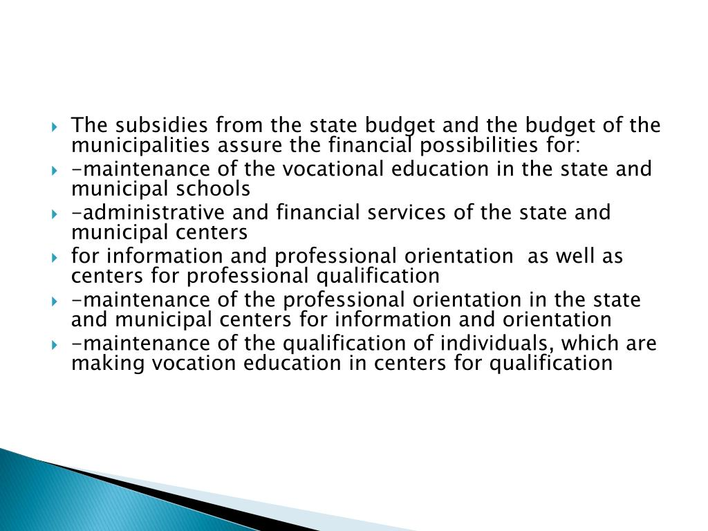 The subsidies from the state budget and the budget of the municipalities assure the financial possibilities for: