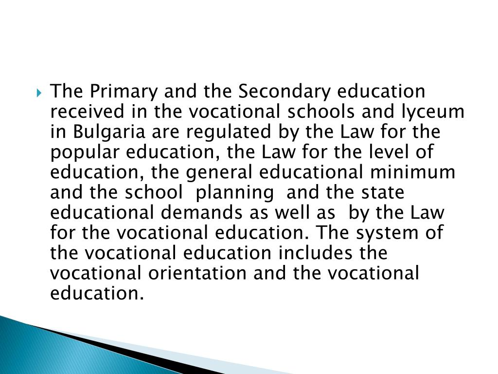 The Primary and the Secondary education received in the vocational schools and lyceum in Bulgaria are regulated by the
