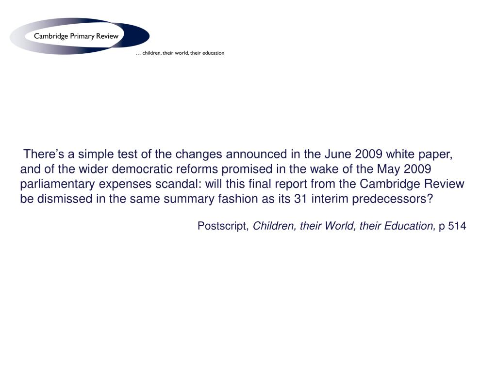 There's a simple test of the changes announced in the June 2009 white paper, and of the wider democratic reforms promised in the wake of the May 2009 parliamentary expenses scandal: will this final report from the Cambridge Review be dismissed in the same summary fashion as its 31 interim predecessors?