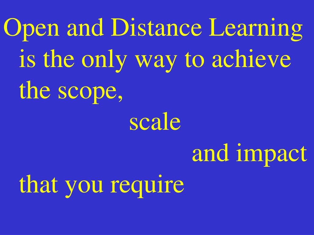 Open and Distance Learning is the only way to achieve the scope,