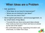 when ideas are a problem
