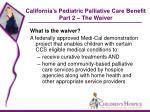 california s pediatric palliative care benefit part 2 the waiver31