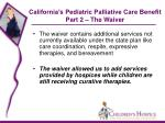 california s pediatric palliative care benefit part 2 the waiver32