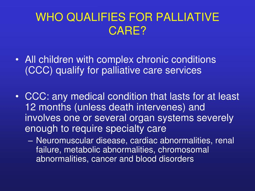 WHO QUALIFIES FOR PALLIATIVE CARE?