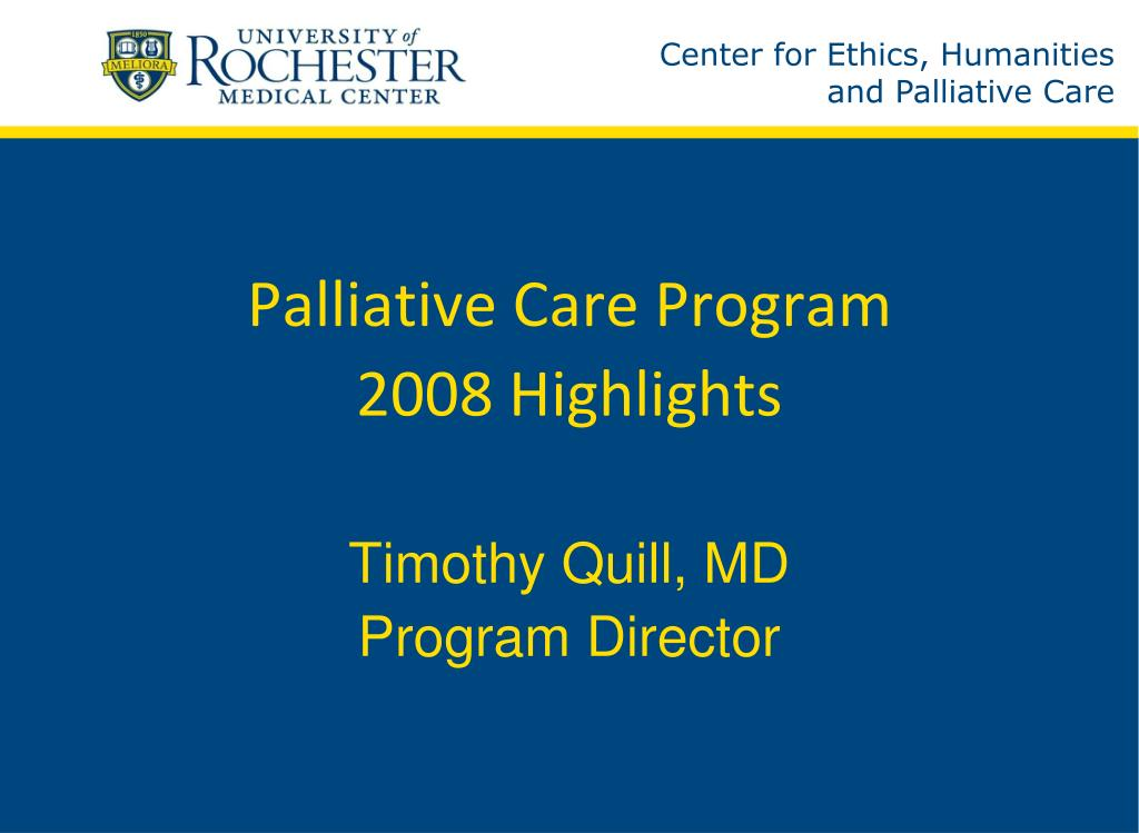 palliative care program 2008 highlights timothy quill md program director l.