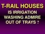 t rail houses