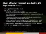 study of highly research productive um departments bland et al