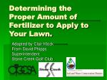 determining the proper amount of fertilizer to apply to your lawn