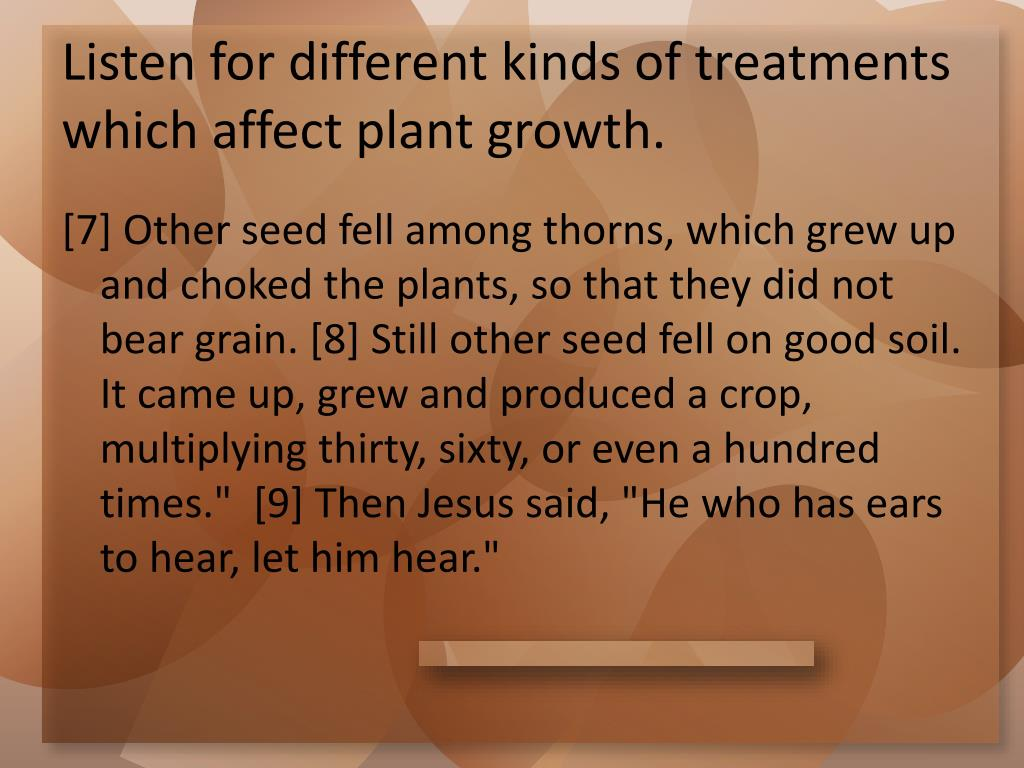 Listen for different kinds of treatments which affect plant growth.