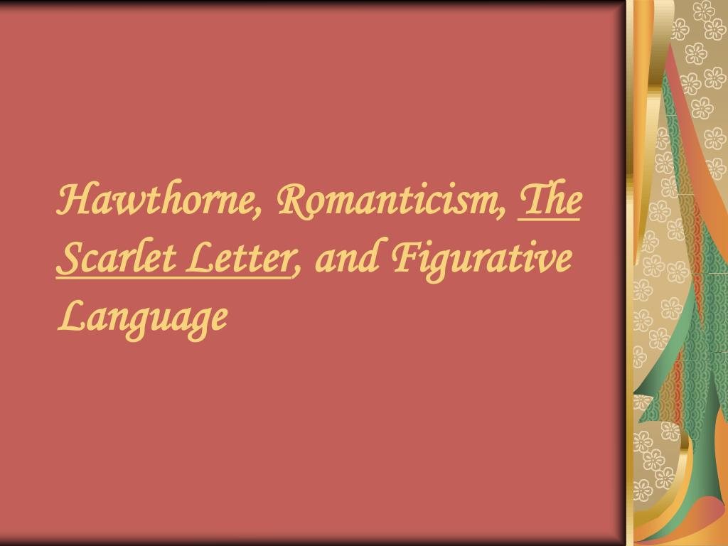 PPT   Hawthorne, Romanticism, The Scarlet Letter , and Figurative