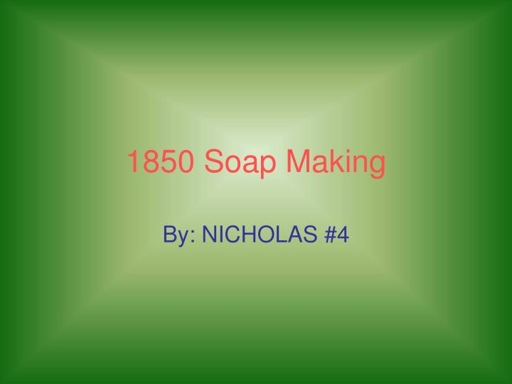 1850 soap making