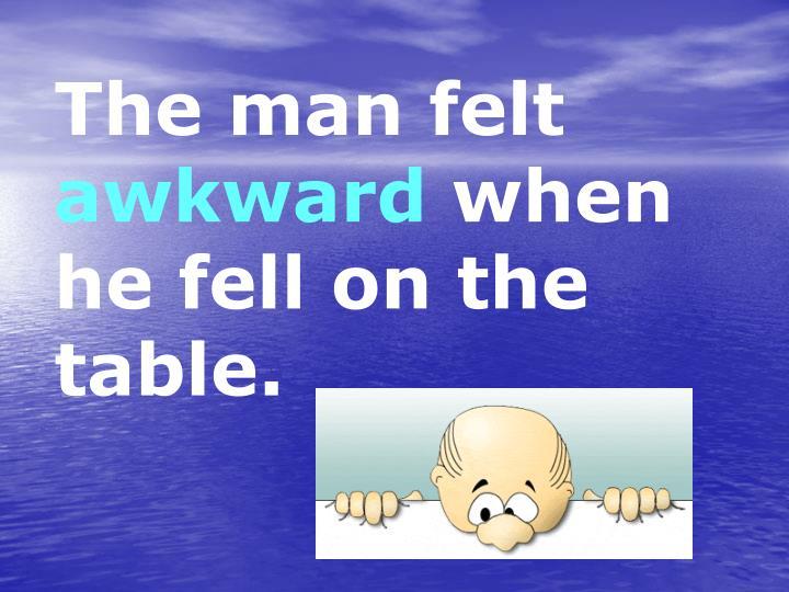 The man felt