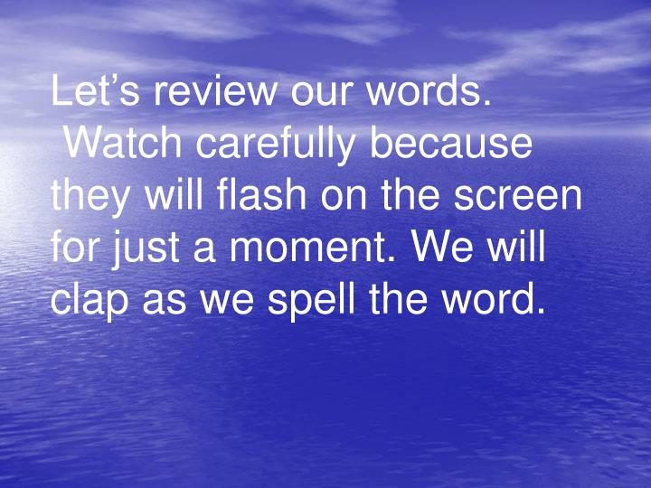 Let's review our words.