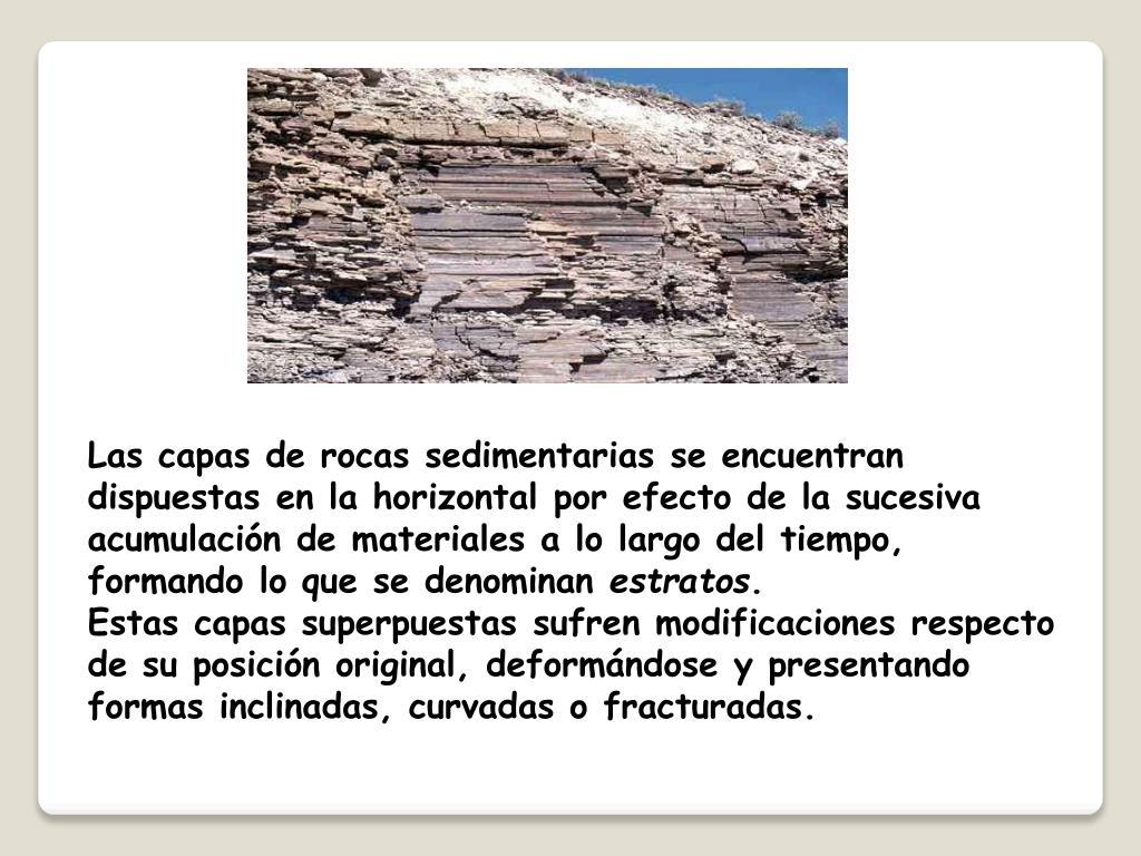 Las capas de rocas sedimentarias se encuentran dispuestas en la horizontal por efecto de la sucesiva acumulación de materiales a lo largo del tiempo, formando lo que se denominan