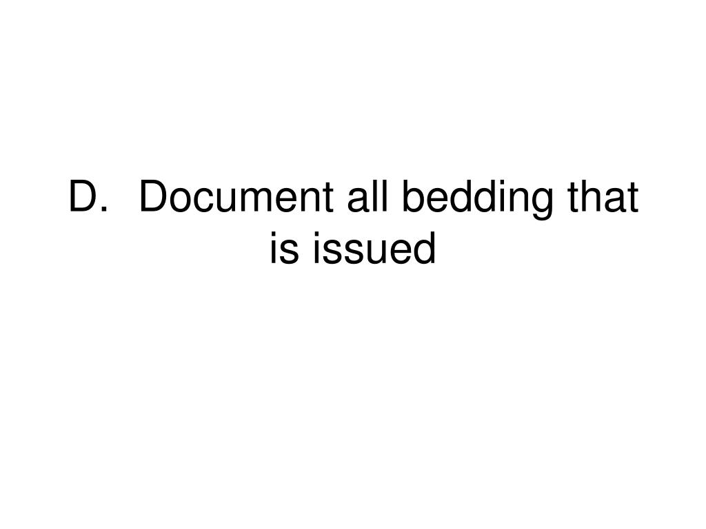 D.	Document all bedding that is issued
