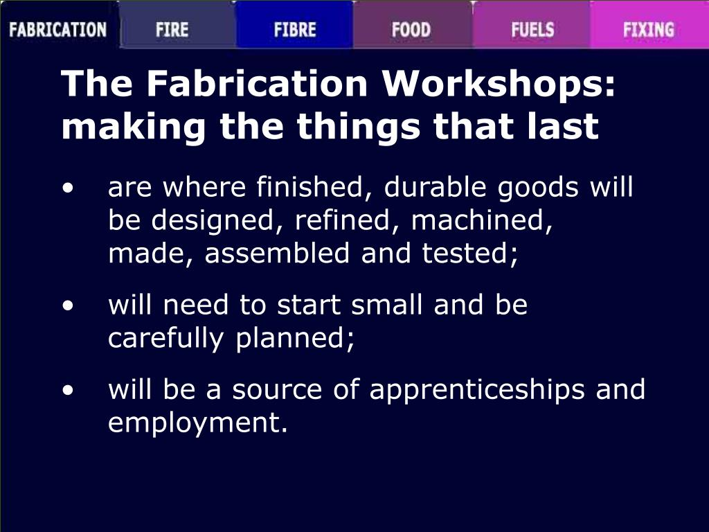 The Fabrication Workshops: making the things that last
