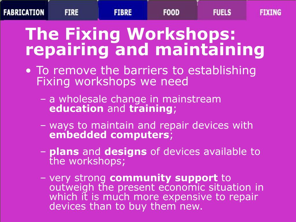 The Fixing Workshops: repairing and maintaining