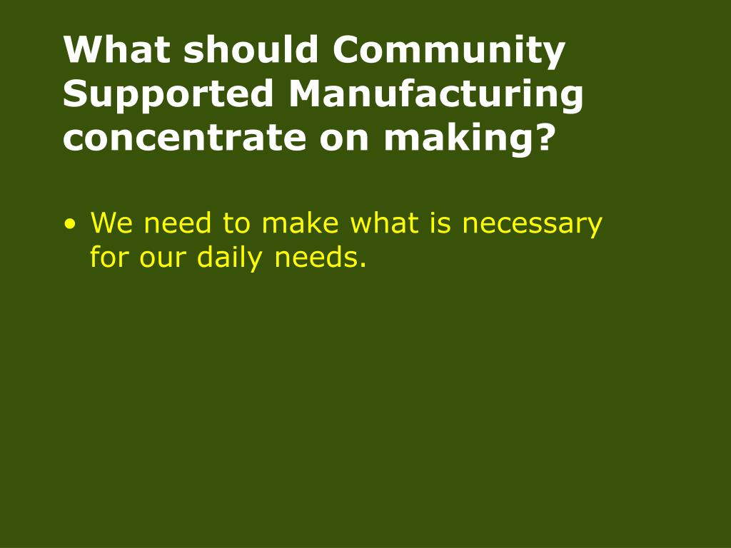 What should Community Supported Manufacturing concentrate on making?