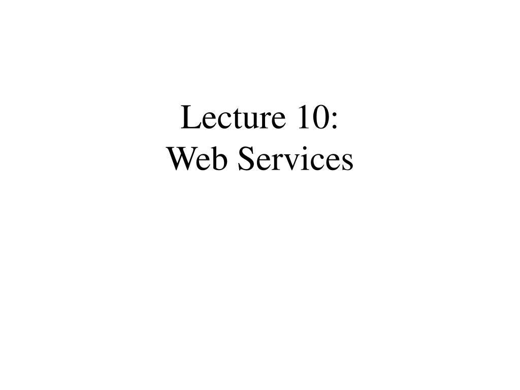 lecture 10 web services l.