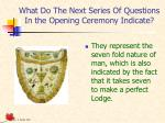 what do the next series of questions in the opening ceremony indicate
