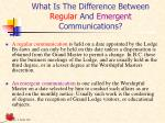 what is the difference between regular and emergent communications