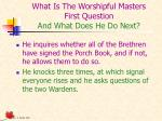 what is the worshipful masters first question and what does he do next