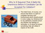 why is it required that a ballot be unanimous before a candidate can be accepted for initiation
