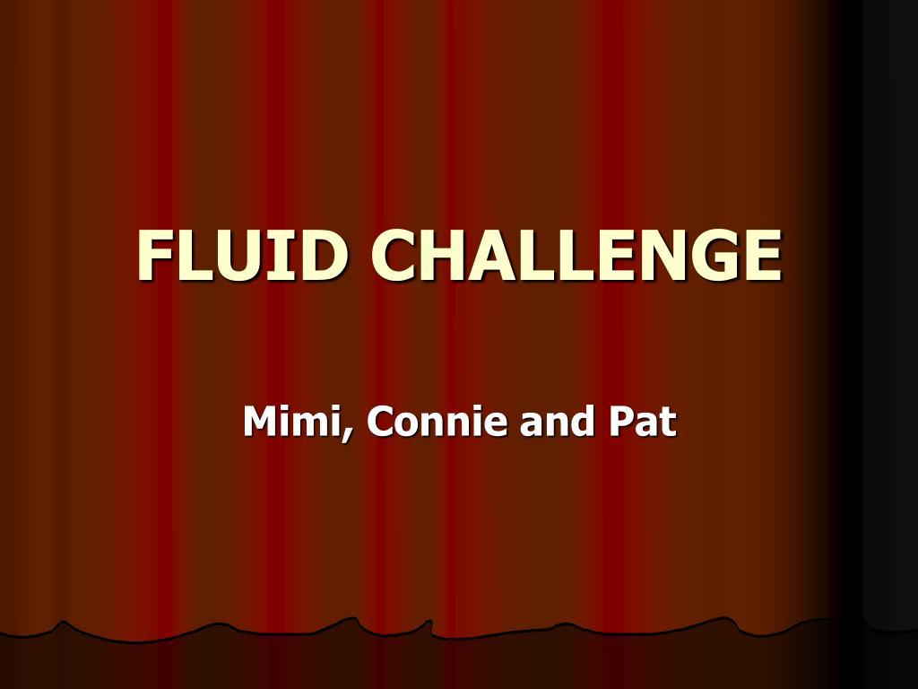 FLUID CHALLENGE