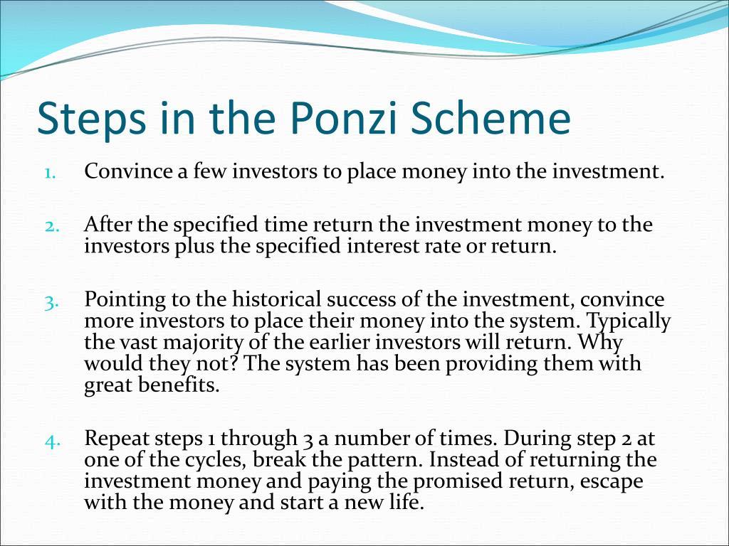 Steps in the Ponzi Scheme