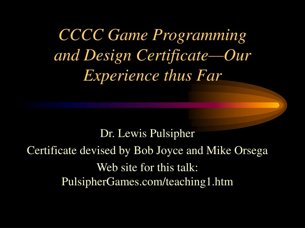 cccc game programming and design certificate our experience thus far l.